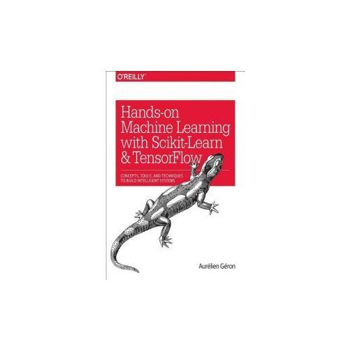 Hands-On Machine Learning with Scikit-Learn and Tensorflow: Techniques and Tools to Build Learning Machines (9781491962299)