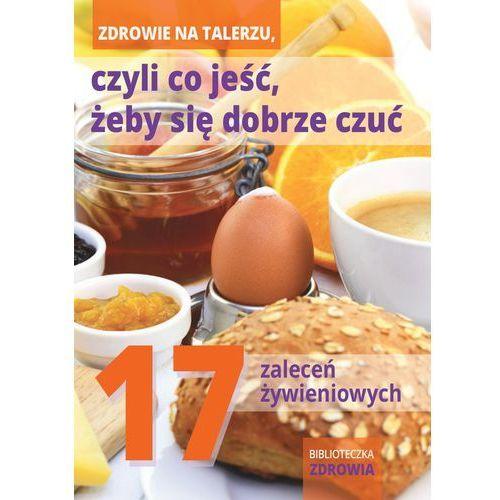 Zdrowie na talerzu, czyli co jeść, żeby się dobrze czuć. 17 zaleceń żywieniowych (40 str.)