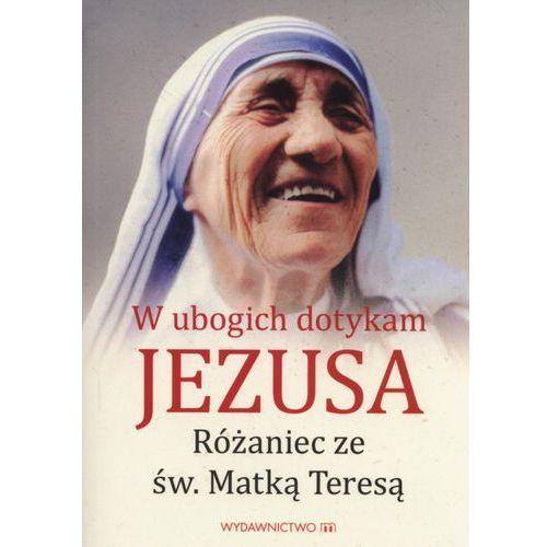 W ubogich dotykam Jezusa Różaniec ze św MatkąTeres - Jeśli zamówisz do 14:00, wyślemy tego samego dnia. Darmowa dostawa, już od 99,99 zł.