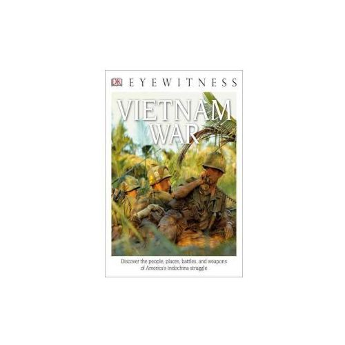 DK Eyewitness Books: Vietnam War: Discover the People, Places, Battles, and Weapons of America's Indochina Struggl (9781465459848)