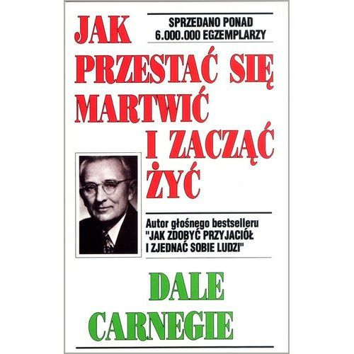 Jak przestać się martwić i zacząć żyć - Dale Carnegie (392 str.)