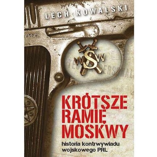 Krótsze ramię Moskwy. Historia kontrwywiadu wojskowego PRL - Lech Kowalski (912 str.)