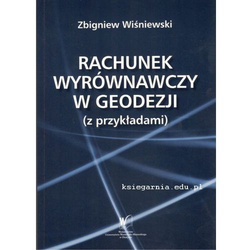 Rachunek wyrównawczy w geodezji (z przykładami), Wiśniewski Zbigniew