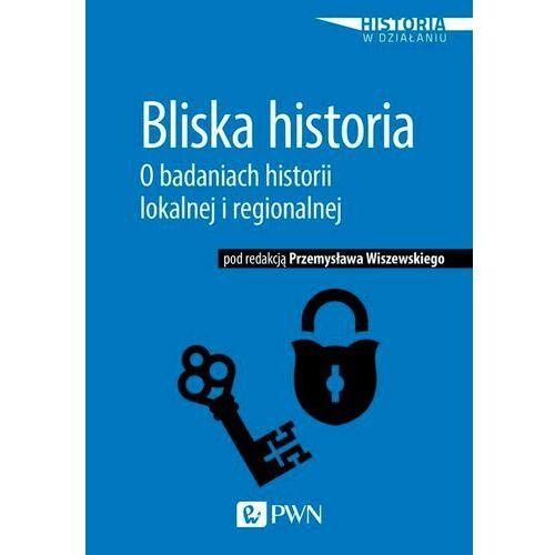 Bliska historia. O badaniach historii lokalnej i regionalnej - No author - ebook