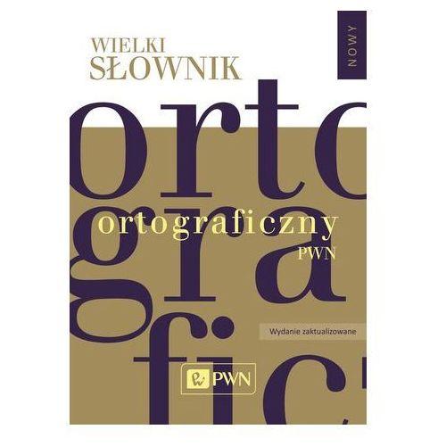 Wielki słownik ortograficzny PWN z zasadami pisowni i interpunkcji Praca zbiorowa