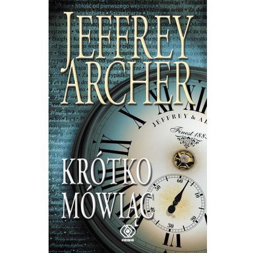 Krótko mówiąc - Jeffrey Archer + zakładka do książki GRATIS (9788378185147)