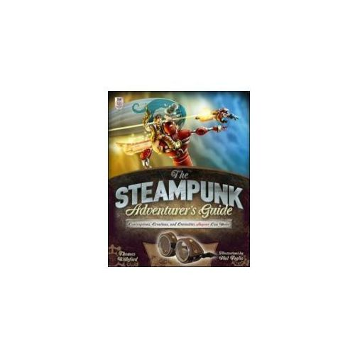 Steampunk Adventurer's Guide: Contraptions, Creations, and Curiosities Anyone Can Make (9780071827805)