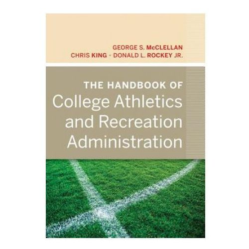 The Handbook of College Athletics and Recreation Administration (9780470877265)