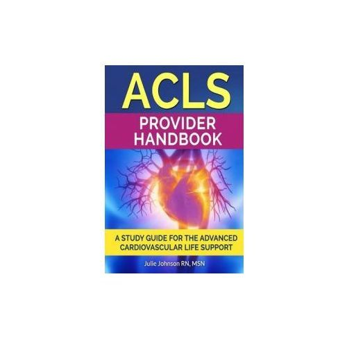ACLS Provider Handbook: Study Guide for the Advanced Cardiovascular Life Support