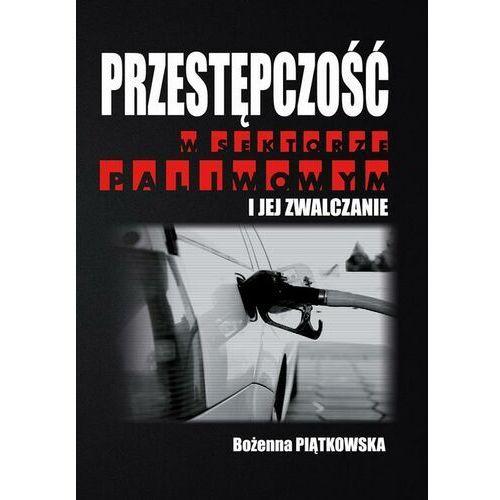 Przestępczość w sektorze paliwowym i jej zwalczanie - Bożenna Piątkowska - ebook