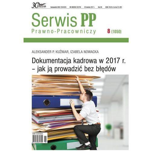 Dokumentacja kadrowa w 2017 r.-jak ją prowadzić bez błędów Serwis Prawno-Pracowniczy 8/17 (2017)