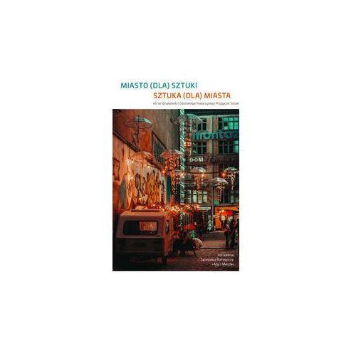 Miasto (dla) sztuki. Sztuka (dla) miasta. Darmowy odbiór w niemal 100 księgarniach! (9788378656678)