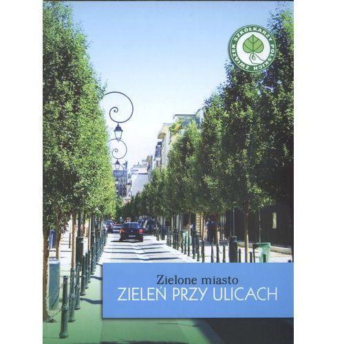 Zielone Miasto. Zieleń Przy Ulicach [Agnieszka Szulc], oprawa miękka