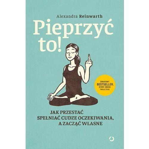 Pieprzyć to! Jak przestać spełniać cudze oczekiwania, a zacząć własne- bezpłatny odbiór zamówień w Krakowie (płatność gotówką lub kartą). (240 str.)