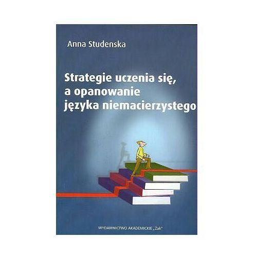 Strategie ucznia się a opanowanie języka niemacierzystego - Anna Studenska (236 str.)