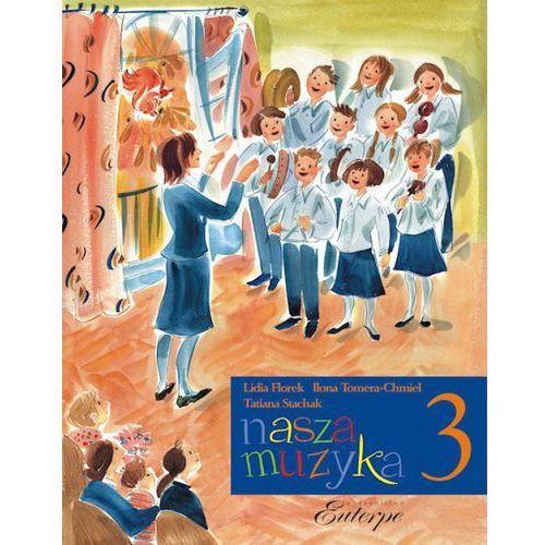 PWM Stachak T., Tomera-Chmiel I., Florek L. - Nasza muzyka 3. Podręcznik do kształcenia słuchu i rytmiki dla trzeciej klasy szkoły muzycznej I stopnia