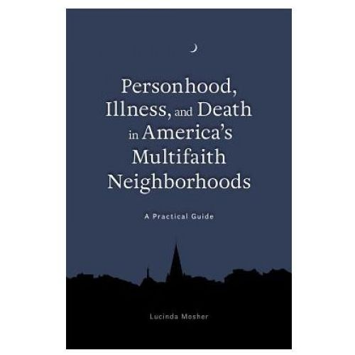 Personhood, Illness, and Death in America's Multifaith Neighborhoods