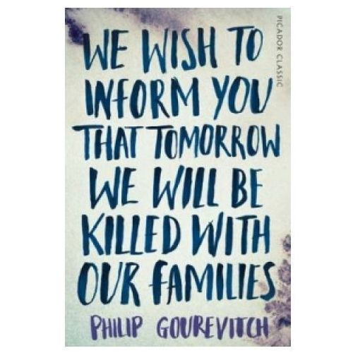 We Wish to Inform You That Tomorrow We Will Be Killed With Our Families (9781447275268)
