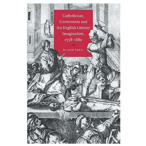 Catholicism, Controversy and the English Literary Imagination, 1558-1660 (9780521032148)