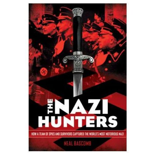 Nazi Hunters: How a Team of Spies and Survivors Captured the World's Most Notorious Nazis (9780545431002)
