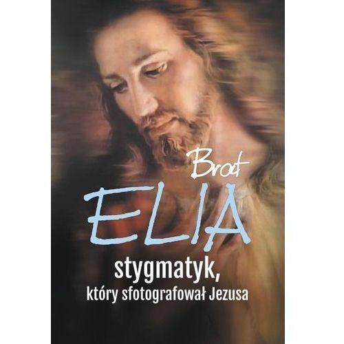 Brat Elia Stygmatyk który sfotografował Jezusa - Jeśli zamówisz do 14:00, wyślemy tego samego dnia. Darmowa dostawa, już od 300 zł. (9788380431614)