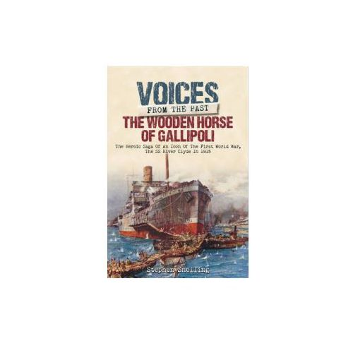 Voices from the Past - The Wooden Horse of Gallipoli (9781848328525)