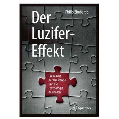 Der Luzifer-Effekt: Die Macht Der Umstande Und Die Psychologie Des Bosen (9783662533253)