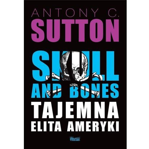 Skull and Bones Tajemna elita Ameryki [Sutton Antony C.] (336 str.)