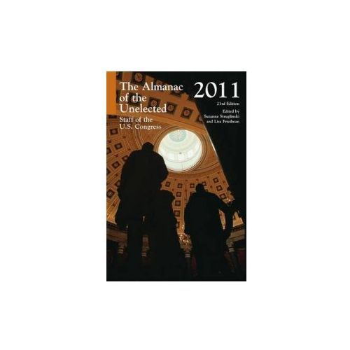Almanac of the Unelected: Staff of the U.S. Congress 2011 (9781598884166)