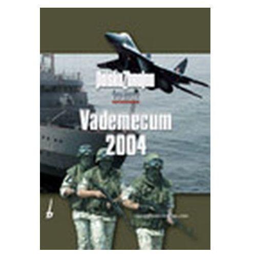 Vademecum 2004. Polska zbrojna, żołnierz Polski Praca zbiorowa