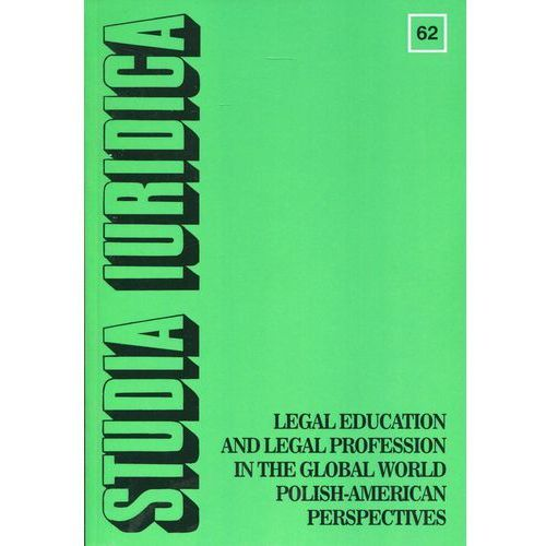 Studia Iuridica nr 62 Legal Education and Legal Profession in the Global World - Polish-American Perspectives, oprawa miękka