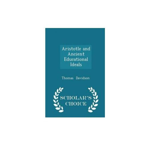 Aristotle and Ancient Educational Ideals - Scholar's Choice Edition (9781296267469)