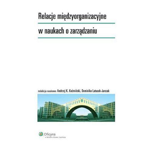 Relacje międzyorganizacyjne w naukach o zarządzaniu [PRZEDSPRZEDAŻ] (2014)