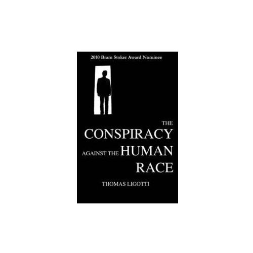 The Conspiracy Against the Human Race A Contrivance of Horror (9780984480272)