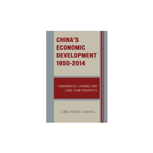 China's Economic Development, 1950-2014: Fundamental Changes and Long-Term Prospects (9781498503365)