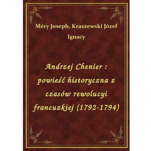 Andrzej Chenier: powieść historyczna z czasów rewolucyi francuzkiej (1792-1794) (9788328457294)