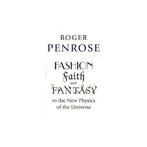 Fashion, Faith, and Fantasy in the New Physics of the Universe (9780691119793)