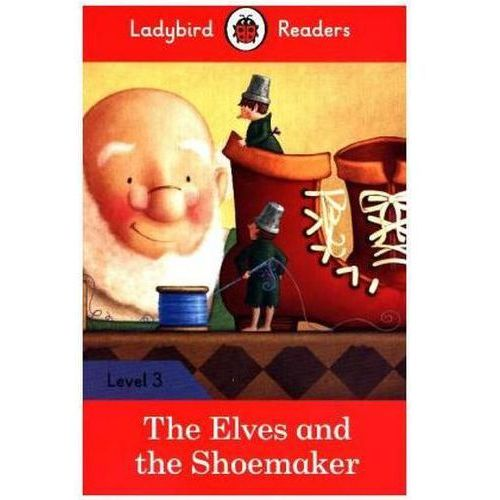 The Elves And The Shoemaker - Ladybird Readers Level 3 (64 str.)