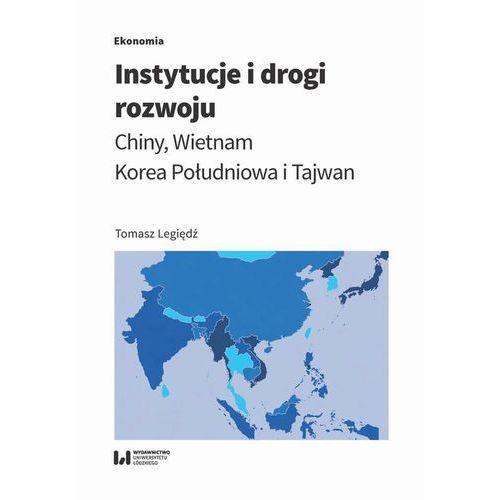 Instytucje i drogi rozwoju. Chiny, Wietnam, Korea Południowa i Tajwan (9788381424158)