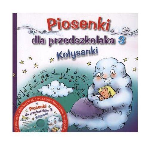 Piosenki dla przedszkolaka 3 Kołysanki + CD (2011)