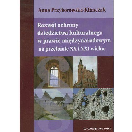 Rozwój ochrony dziedzictwa kulturalnego w prawie międzynarodowym na przełomie XX i XXI wieku, Anna Przyborowska-Klimczak