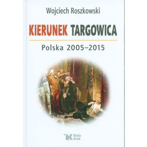 Kierunek Targowica. Polska 2005-2015, oprawa twarda