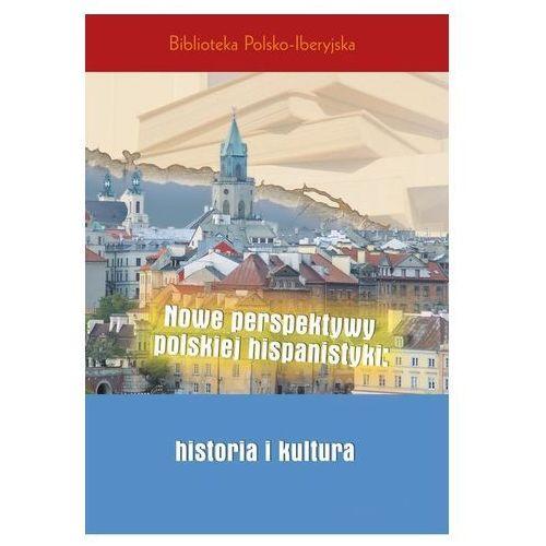 Nowe perspektywy polskiej hispanistyki: historia i kultura Praca zbiorowa