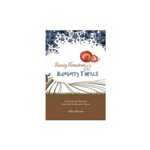 Saucy Tomatoes and Blueberry Thrills: A Humorous Harvest from the Biodynamic Farm (9781621481140)