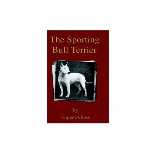 Sporting Bull Terrier (Vintage Dog Books Breed Classic - American Pit Bull Terrier)
