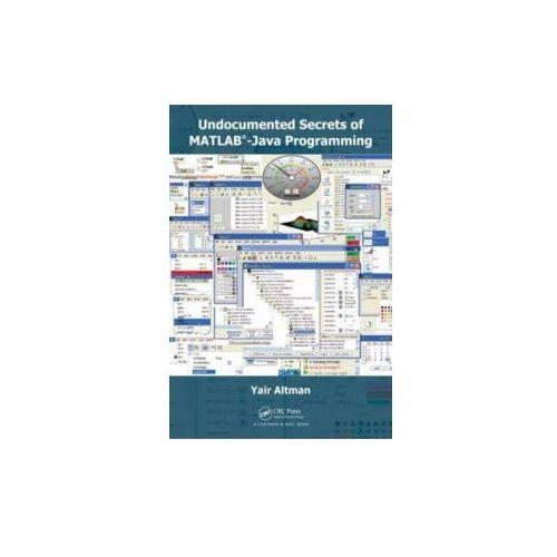 Undocumented Secrets of MATLAB-Java Programming, Altman, Yair M.