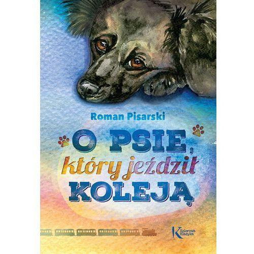 O psie, który jeździł koleją - Roman Pisarski (9788375176131)
