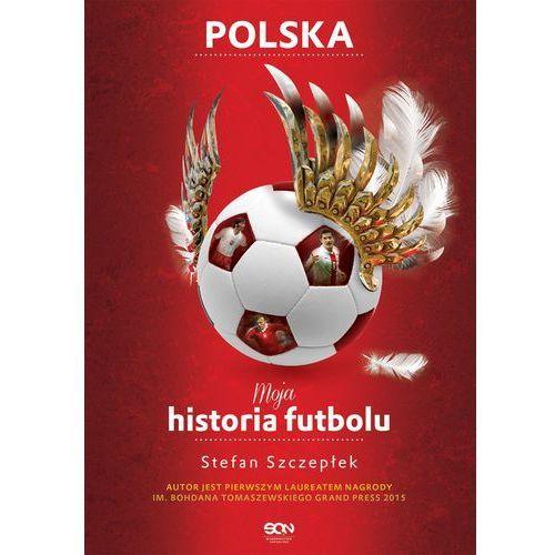 Moja historia futbolu. Tom 2 - Polska - Jeśli zamówisz do 14:00, wyślemy tego samego dnia. Darmowa dostawa, już od 99,99 zł., Stefan Szczepłek