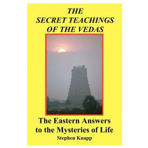 The Secret Teachings of the Vedas: The Eastern Answers to the Mysteries of Life (9781466267701)
