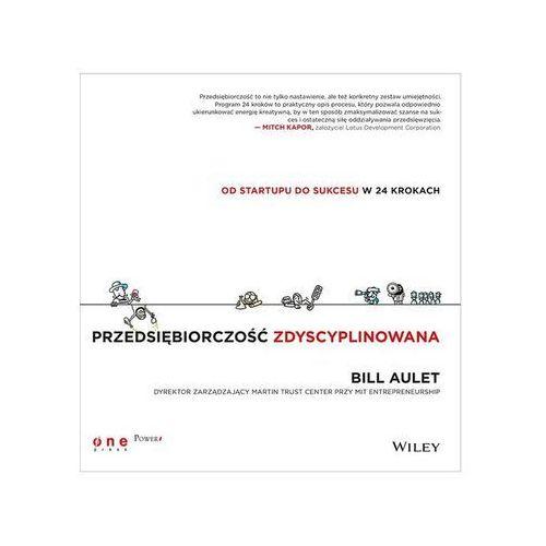 Przedsiębiorczość zdyscyplinowana Od startupu do sukcesu w 24 krokach (320 str.)